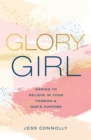 Glory Girl : Daring to Believe in Your Passion and God's Purpose - eBook
