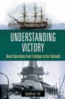 Understanding Victory: Naval Operations from Trafalgar to the Falklands : Naval Operations from Trafalgar to the Falklands - eBook