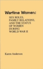 Wartime Women : Sex Roles, Family Relations, and the Status of Women During World War II - Book