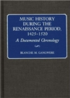 Music History During the Renaissance Period, 1425-1520 : A Documented Chronology - Book