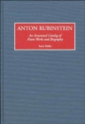 Anton Rubinstein : An Annotated Catalog of Piano Works and Biography - Book