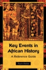 Key Events in African History : A Reference Guide - Book