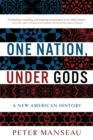 One Nation, Under Gods : A New American History - Book