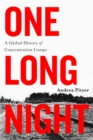 One Long Night : A Global History of Concentration Camps - Book