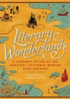 Literary Wonderlands : A Journey Through the Greatest Fictional Worlds Ever Created - Book