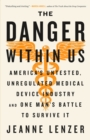 The Danger Within Us : America's Untested, Unregulated Medical Device Industry and One Man's Battle to Survive It - eBook