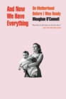 And Now We Have Everything : On Motherhood Before I Was Ready - eBook