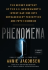 Phenomena : The Secret History of the U.S. Government's Investigations Into Extrasensory Perception and Psychokinesis - Book