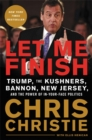 Let Me Finish : Trump, the Kushners, Bannon, New Jersey, and the Power of In-Your-Face Politics - Book