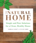 The Natural Home : Simple, Pure Cleaning Solutions and Recipes for a Healthy House - eBook