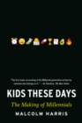 Kids These Days : Human Capital and the Making of Millennials - eBook