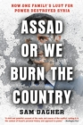 Assad or We Burn the Country : How One Family's Lust for Power Destroyed Syria - eBook