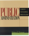Public Administration : Cases in Managerial Role-Playing - Book