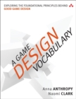 A Game Design Vocabulary : Exploring the Foundational Principles Behind Good Game Design - Book