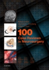100 Case Reviews in Neurosurgery E-Book - eBook