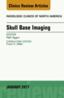 Skull Base Imaging, An Issue of Radiologic Clinics of North America, E-Book - eBook