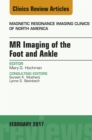 MR Imaging of the Foot and Ankle, An Issue of Magnetic Resonance Imaging Clinics of North America, E-Book - eBook