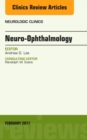 Neuro-Ophthalmology, An Issue of Neurologic Clinics : Volume 35-1 - Book