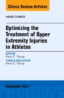 Optimizing the Treatment of Upper Extremity Injuries in Athletes, An Issue of Hand Clinics - Book