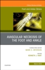 Avascular necrosis of the foot and ankle, An issue of Foot and Ankle Clinics of North America - Book