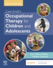 Case-Smith's Occupational Therapy for Children and Adolescents - Book