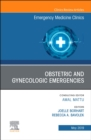 Obstetric and Gynecologic Emergencies, An Issue of Emergency Medicine Clinics of North America - Book