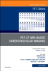 PET-CT-MRI based Cardiovascular Imaging, An Issue of PET Clinics - Book