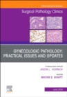 Gynecologic Pathology:  Practical Issues and Updates, An Issue of Surgical Pathology Clinics - Book