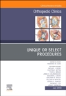 Unique or Select Procedures, An Issue of Orthopedic Clinics - Book