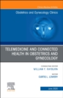 Telemedicine and Connected Health in Obstetrics and Gynecology,An Issue of Obstetrics and Gynecology Clinics - Book