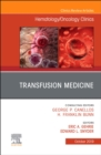 Transfusion Medicine, An Issue of Hematology/Oncology Clinics of North America - Book