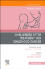 Challenges after treatment for Childhood Cancer,An Issue of Pediatric Clinics of North America : Volume 67-6 - Book