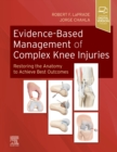 Evidence-Based Management of Complex Knee Injuries : Restoring the Anatomy to Achieve Best Outcomes - Book