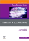Telehealth in Sleep Medicine, An Issue of Sleep Medicine Clinics : Volume 15-3 - Book