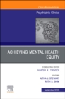 Achieving Mental Health Equity, An Issue of Psychiatric Clinics of North America - Book