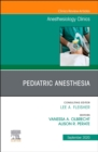 Pediatric Anesthesia, An Issue of Anesthesiology Clinics : Volume 38-3 - Book