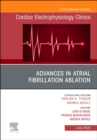Advances in Atrial Fibrillation Ablation, An Issue of Cardiac Electrophysiology Clinics - Book