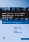 Renal Disease and Coronary, Peripheral and Structural Interventions, an Issue of Interventional Cardiology Clinics - Book
