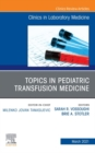Topics in Pediatric Transfusion Medicine, An Issue of the Clinics in Laboratory Medicine, E-Book - eBook