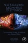 Neurocognitive Mechanisms of Attention : Computational Models, Physiology, and Disease States - eBook