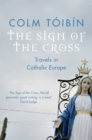 The Sign of the Cross : Travels in Catholic Europe - Book