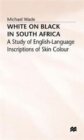 White on Black in South Africa : A Study of English-Language Inscriptions of Skin Colour - Book
