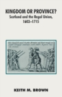 Kingdom or Province? : Scotland and the Regal Union 1603-1715 - Book