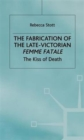 The Fabrication of the Late-Victorian Femme Fatale : The Kiss of Death - Book