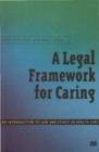 A Legal Framework for Caring : An introduction to law and ethics in health care - Book