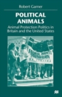 Political Animals : Animal Protection Politics in Britain and the United States - Book
