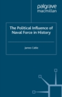 The Political Influence of Naval Force in History - eBook