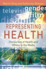 Representing Health : Discourses of Health and Illness in the Media - Book