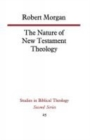 The Nature of New Testament Theology : The Contribution of William Wrede and Adolf Schlatter - Book