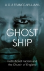 Ghost Ship : Institutional Racism and the Church of England - eBook